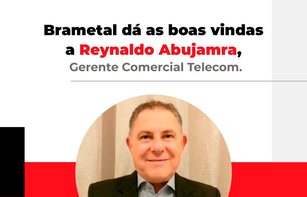 Reynaldo Abujamra - Gerente Comercial da Brametal Telecom